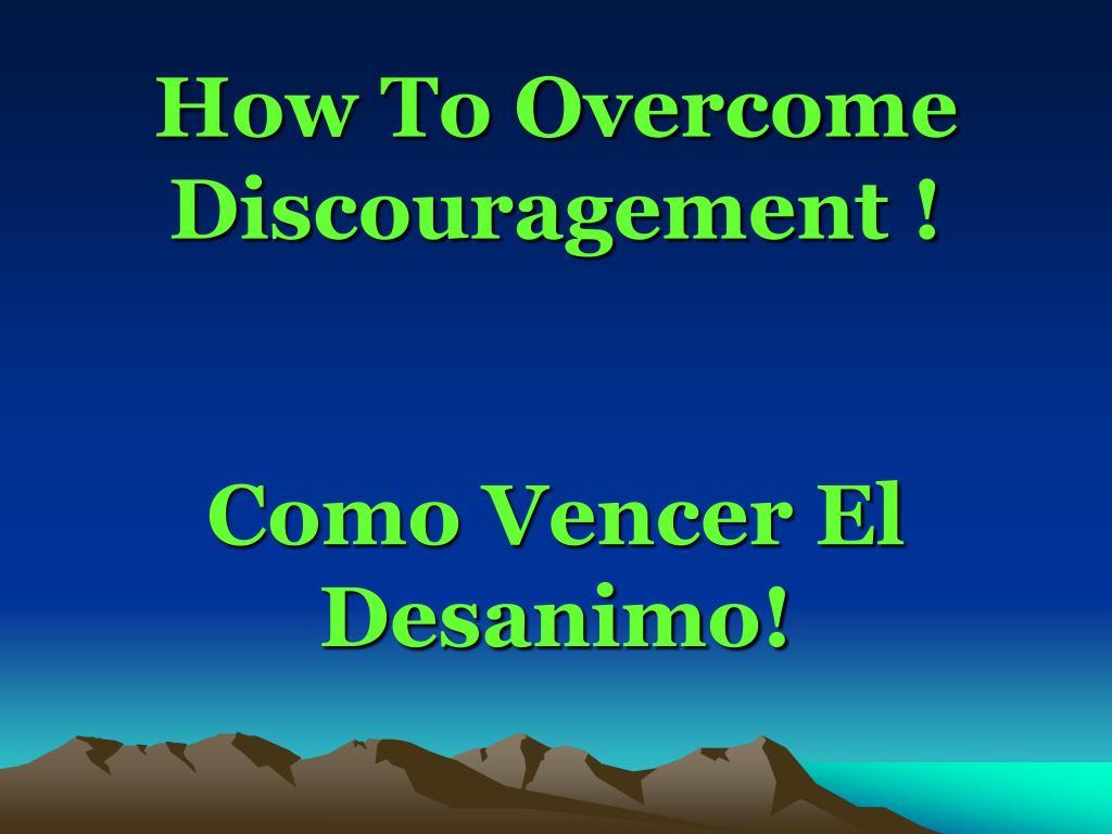 how to overcome discouragement como vencer el desanimo