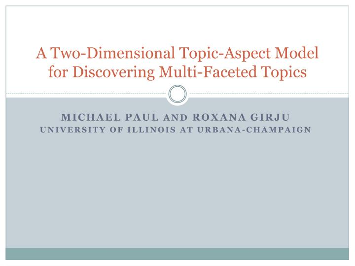 A two dimensional topic aspect model for discovering multi faceted topics