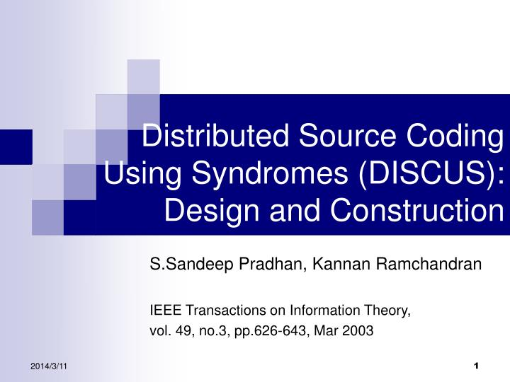 Distributed source coding using syndromes discus design and construction