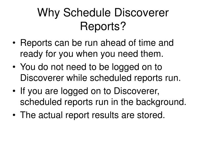 Why schedule discoverer reports