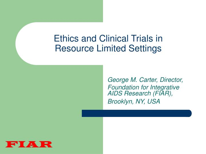 Ethics and clinical trials in resource limited settings