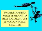 understanding what it means to be a socially just accountable teacher