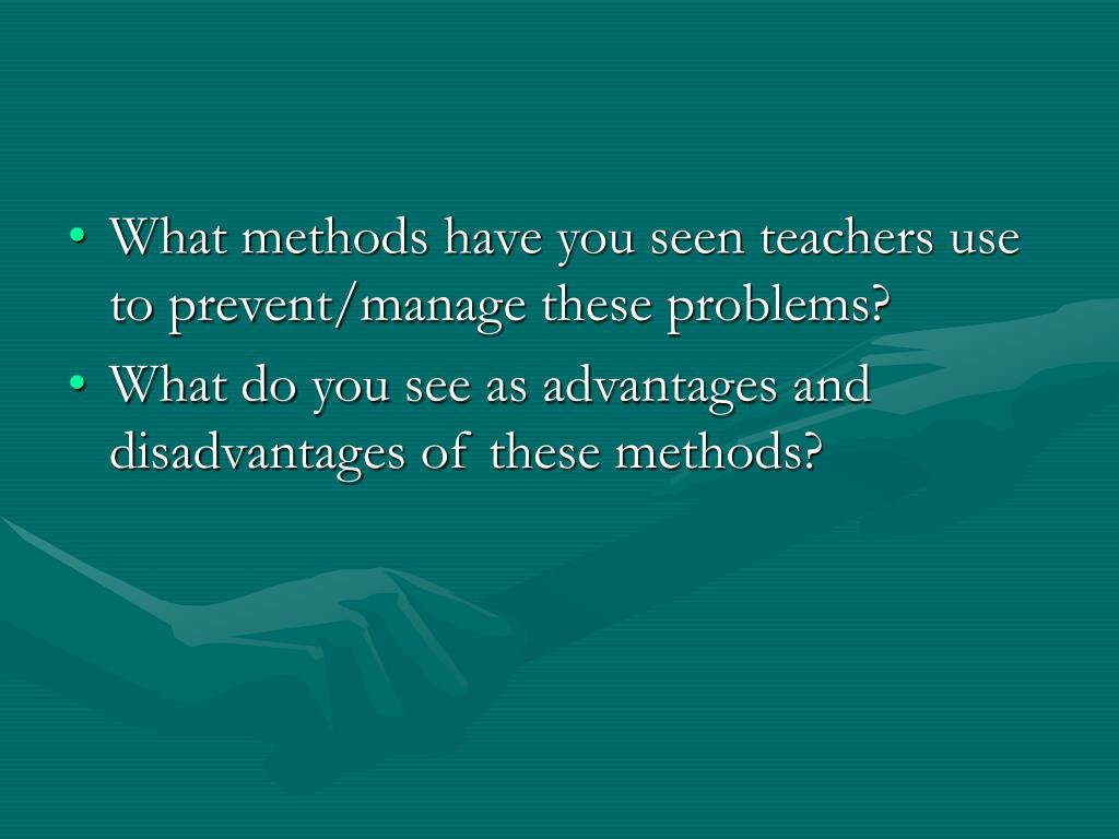 What methods have you seen teachers use to prevent/manage these problems?
