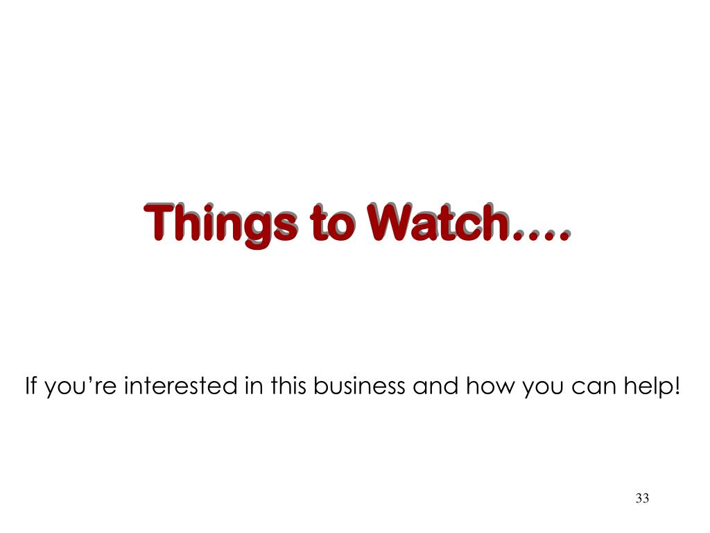 Things to Watch….