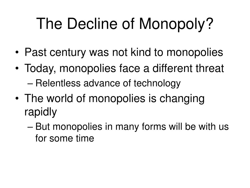 The Decline of Monopoly?