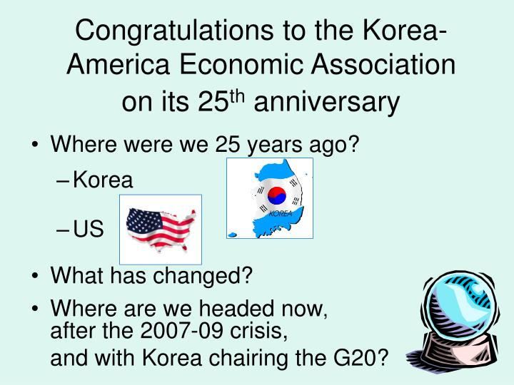 Congratulations to the korea america economic association on its 25 th anniversary