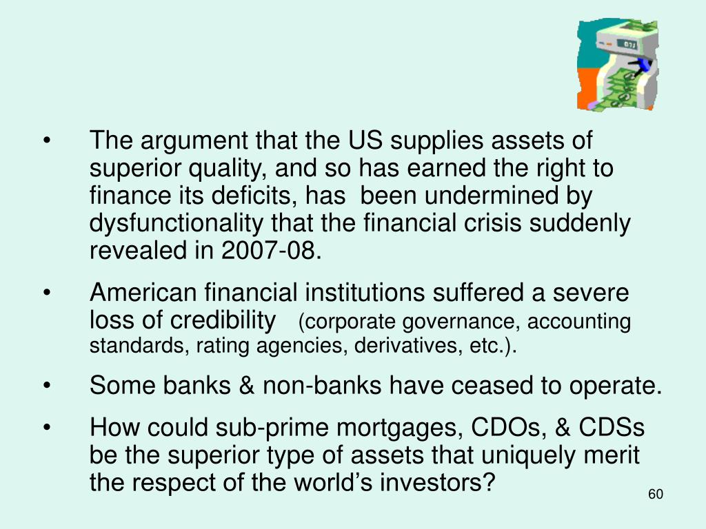 The argument that the US supplies assets of superior quality, and so has earned the right to finance its deficits, has  been undermined by dysfunctionality that the financial crisis suddenly revealed in 2007-08.