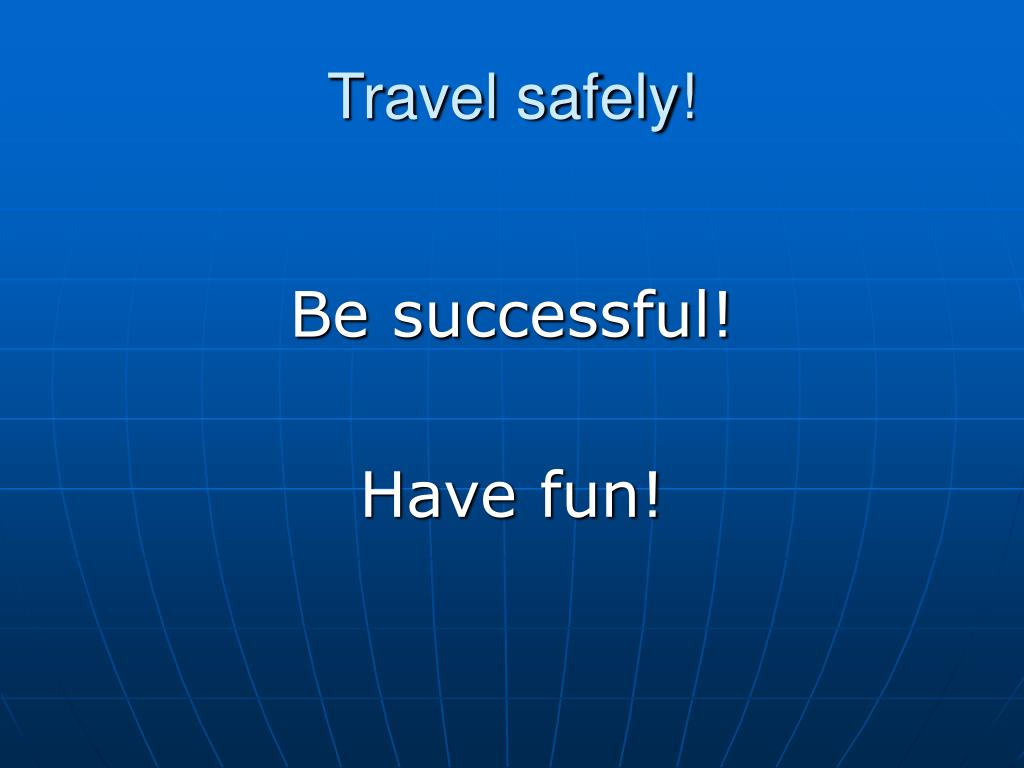Travel safely!