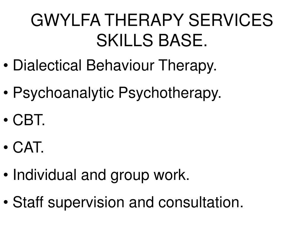 GWYLFA THERAPY SERVICES SKILLS BASE.