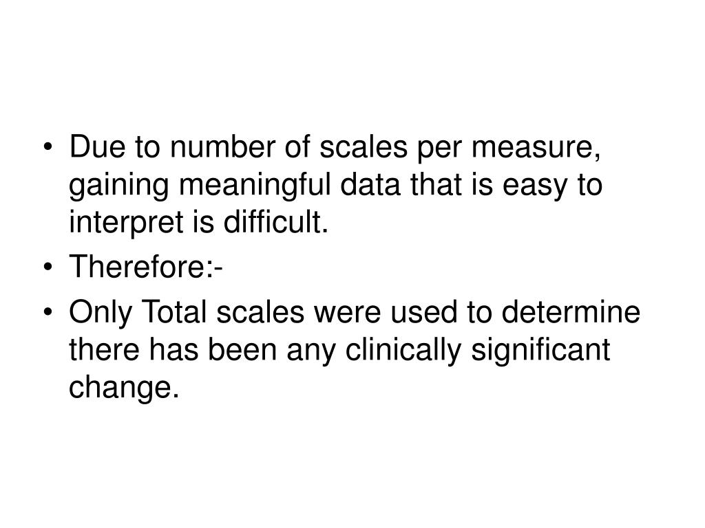 Due to number of scales per measure, gaining meaningful data that is easy to interpret is difficult.