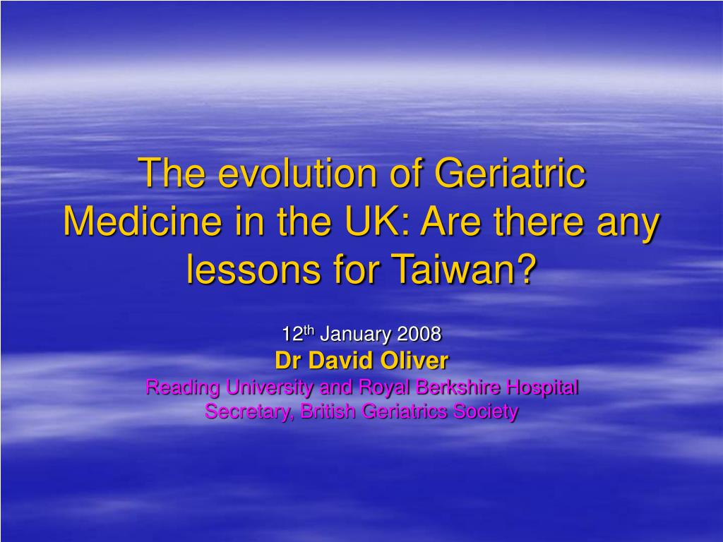 the evolution of geriatric medicine in the uk are there any lessons for taiwan