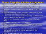 threats 3 negative attitudes and ignorance