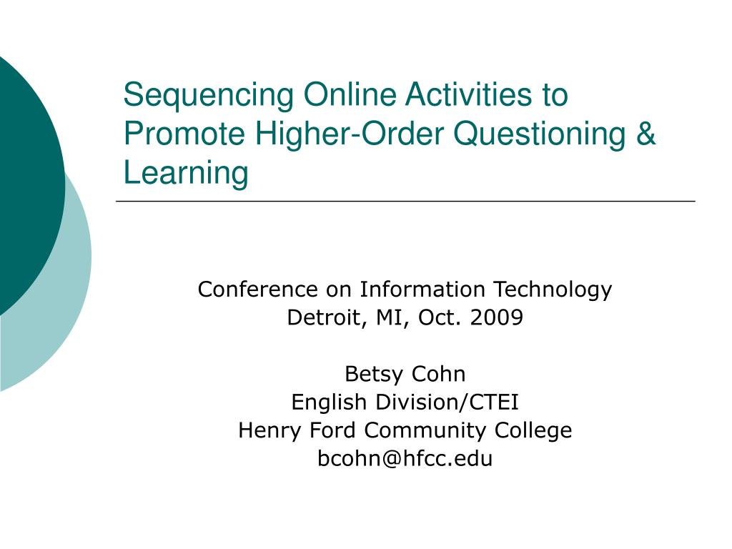 sequencing online activities to promote higher order questioning learning l.
