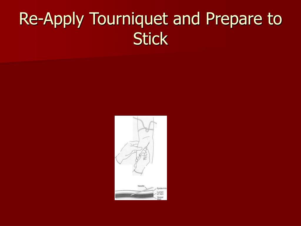 Re-Apply Tourniquet and Prepare to Stick