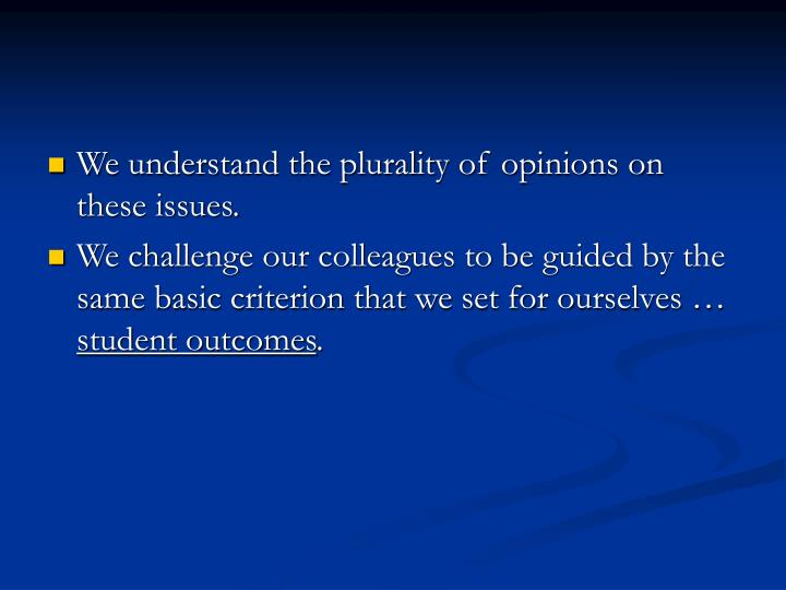 We understand the plurality of opinions on these issues.