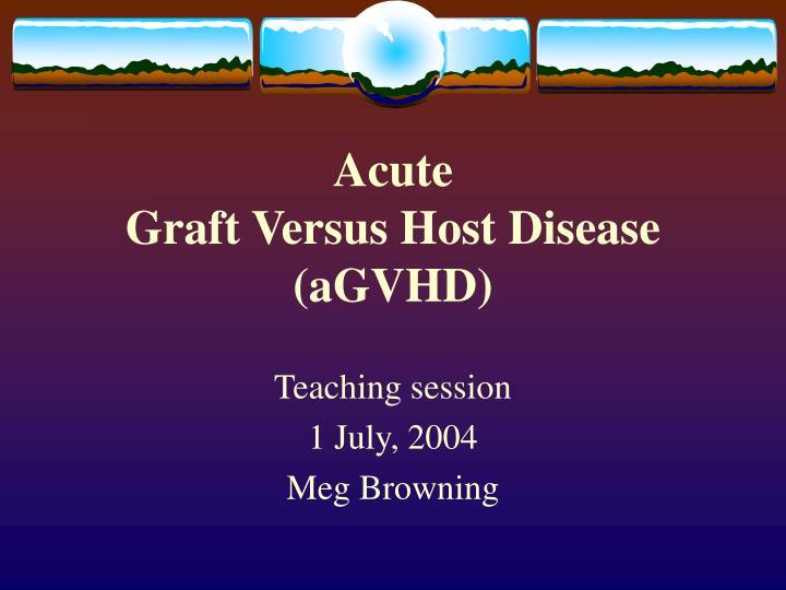 acute graft versus host disease agvhd n.