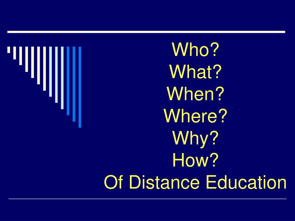 who what when where why how of distance education l.