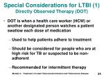 special considerations for ltbi 1 directly observed therapy dot
