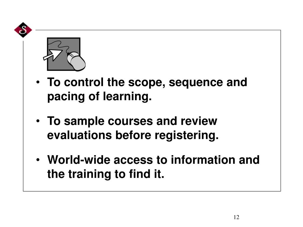 To control the scope, sequence and pacing of learning.