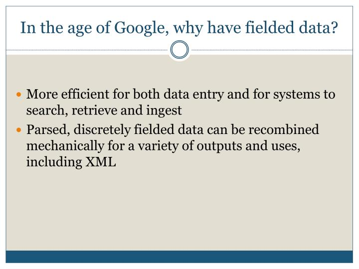 In the age of google why have fielded data