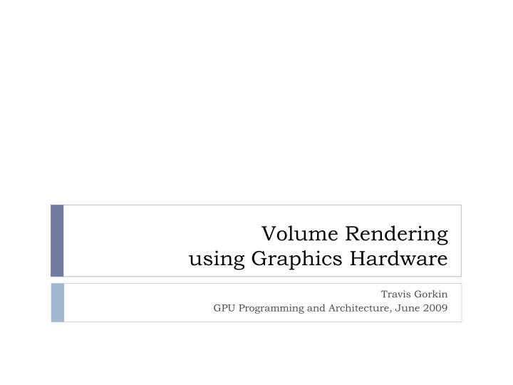volume rendering using graphics hardware n.