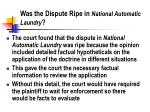 was the dispute ripe in national automatic laundry