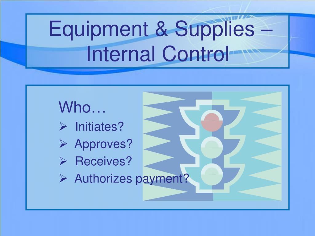 Equipment & Supplies – Internal Control