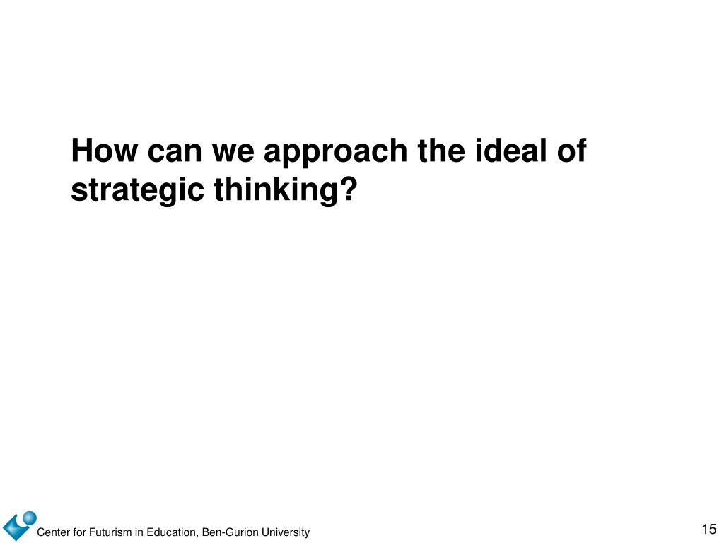 How can we approach the ideal of strategic thinking?
