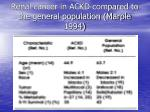 renal cancer in ackd compared to the general population marple 1994