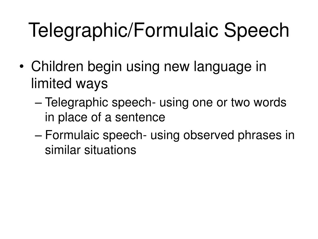Telegraphic/Formulaic Speech