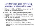 are the wage gaps narrowing growing or staying the same34