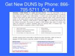 get new duns by phone 866 705 5711 opt 4