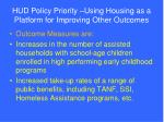 hud policy priority using housing as a platform for improving other outcomes21