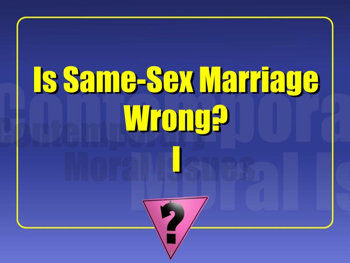 is same sex marriage wrong n.