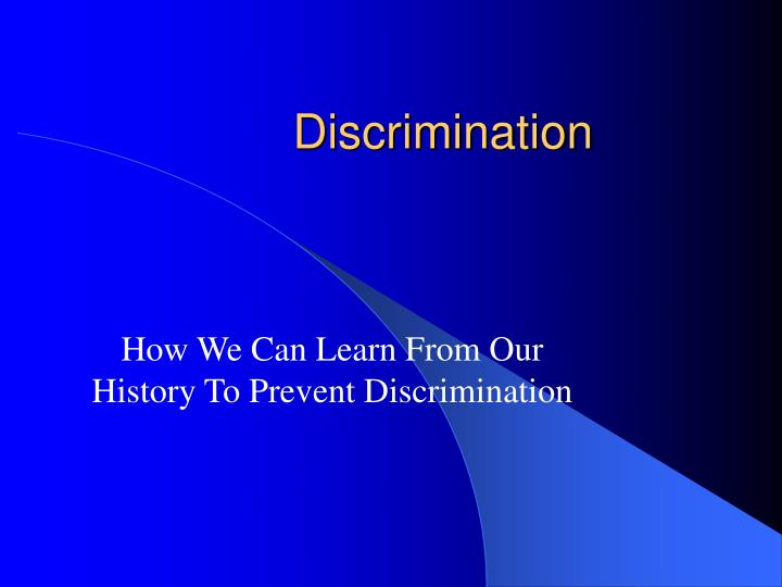 discrimination presentation Environment is tainted with sex, gender based, and/or other protected status discrimination such that the terms, conditions or privileges of employment/education are.