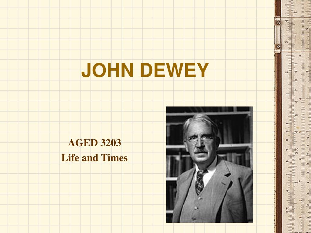 john dewey John dewey 1859-1952 by w b pillsbury john dewey is known as a philosopher, but in his early years he wrote about as much on psychology as on philosophy he was president of the american psychological association in 1899, and.