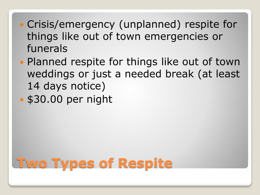 Crisis/emergency (unplanned) respite for things like out of town emergencies or funerals