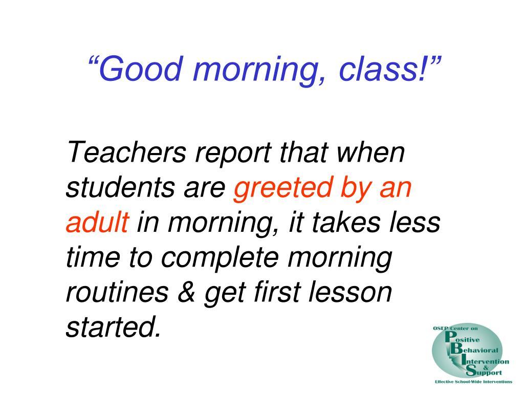 """Good morning, class!"""