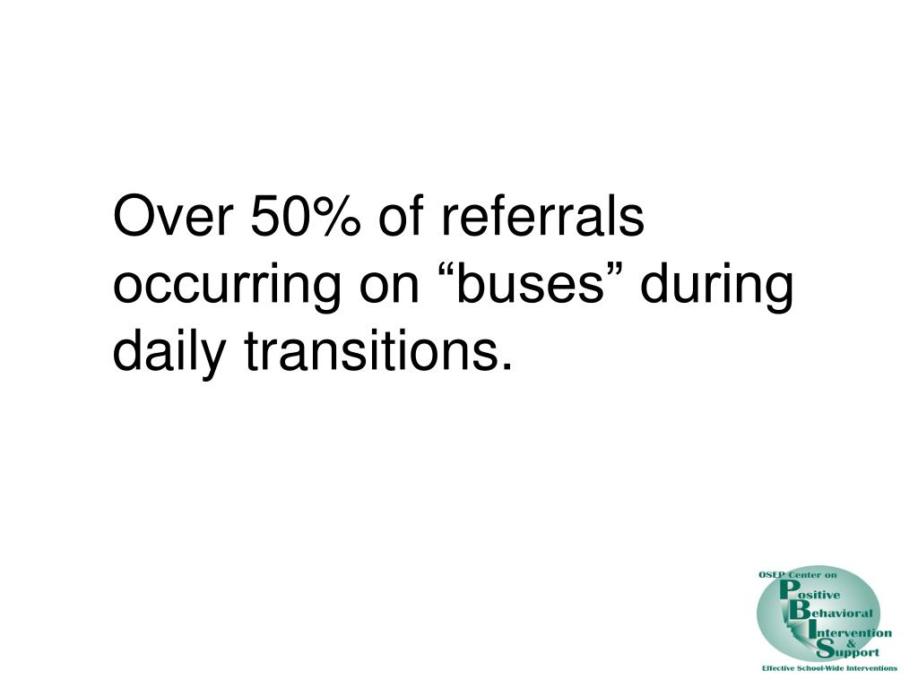 """Over 50% of referrals occurring on """"buses"""" during daily transitions."""