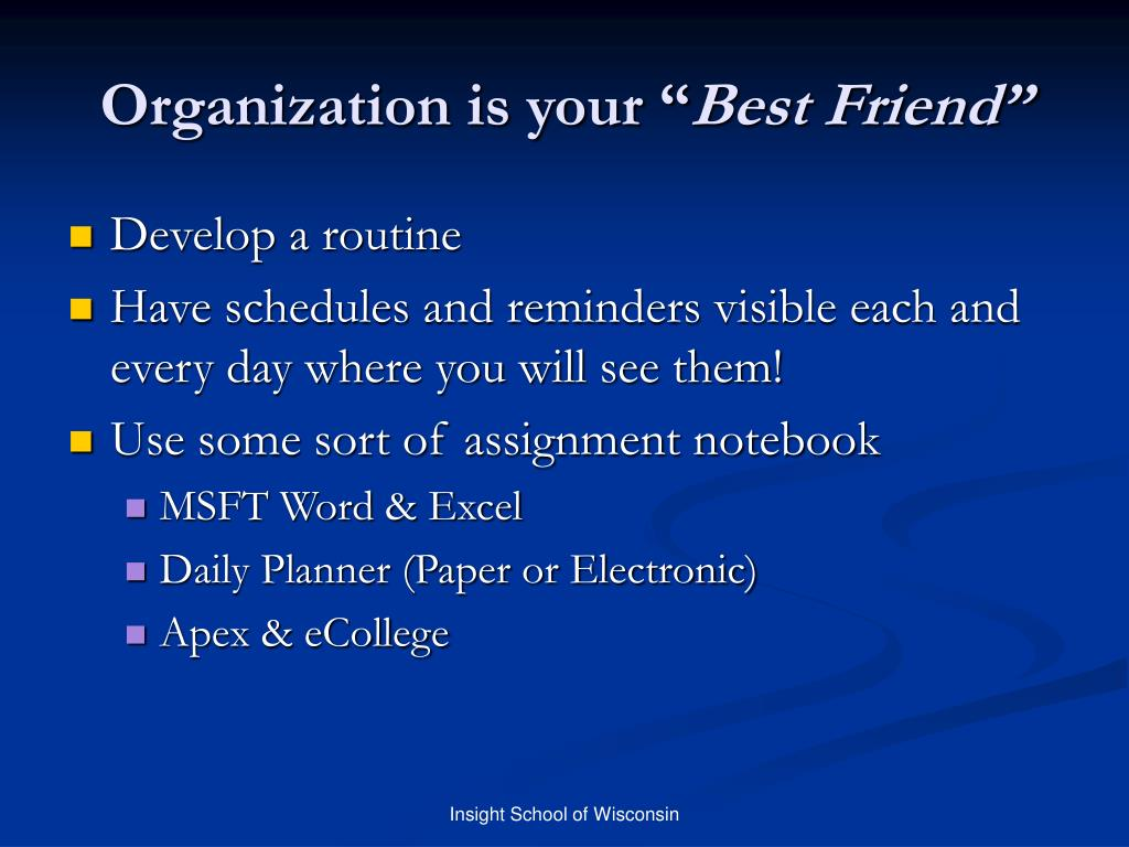 Organization is your ""