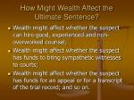 how might wealth affect the ultimate sentence