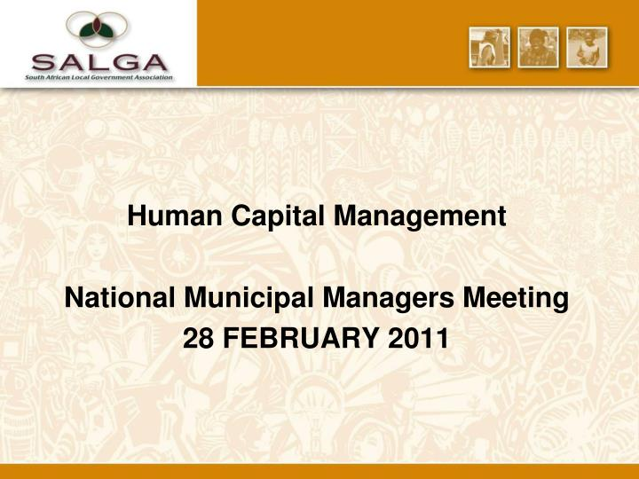Human capital management national municipal managers meeting 28 february 2011