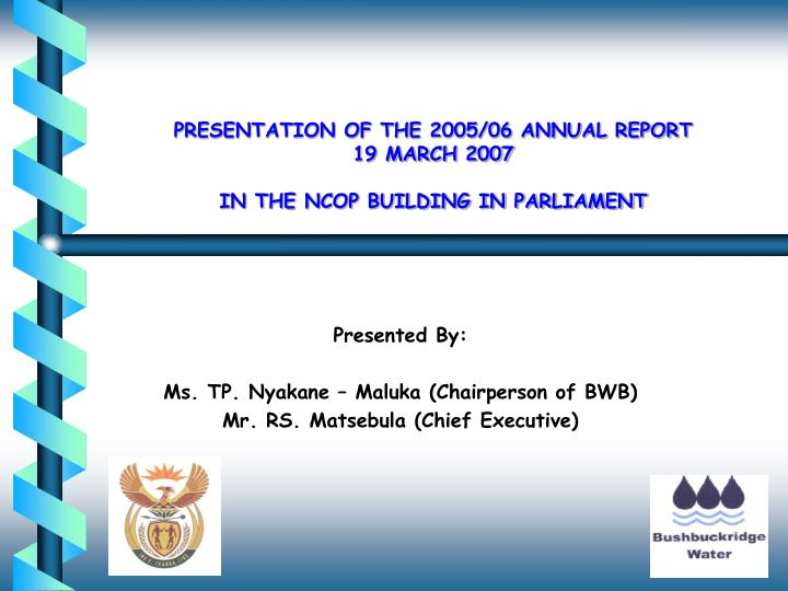 Presentation of the 2005 06 annual report 19 march 2007 in the ncop building in parliament