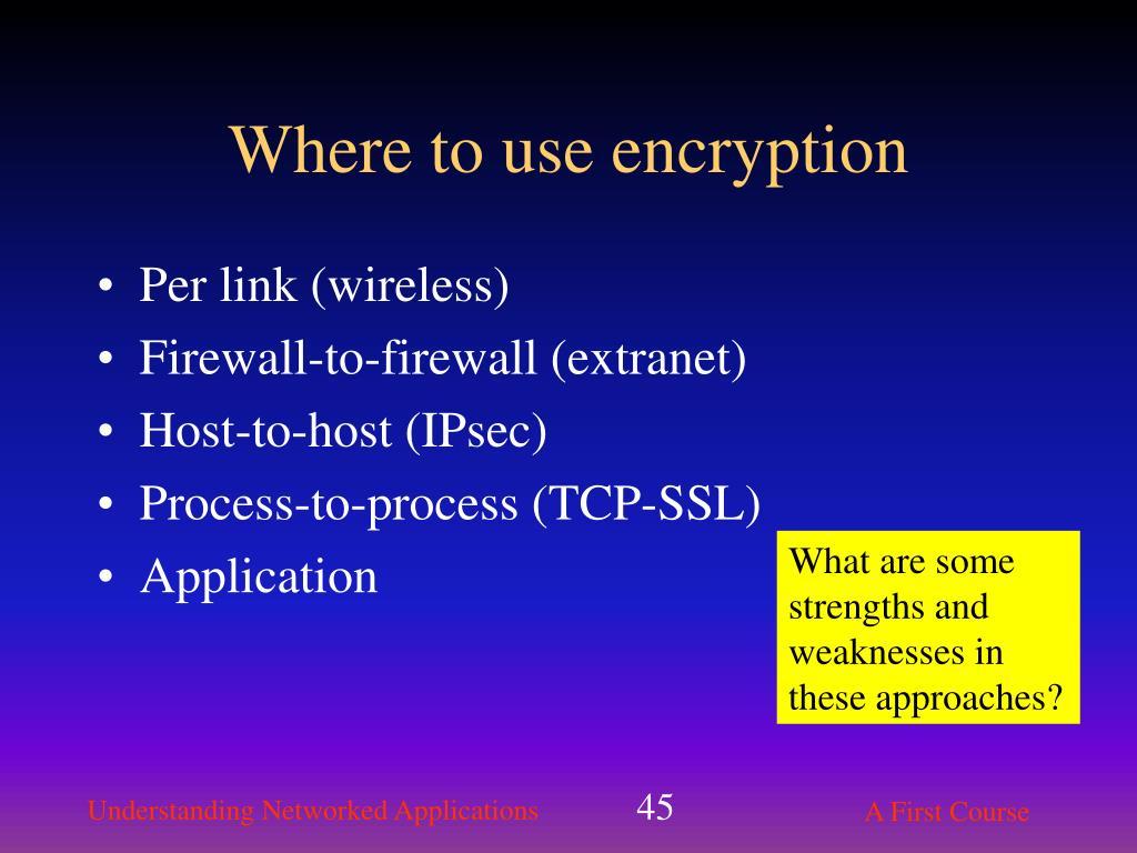 Where to use encryption