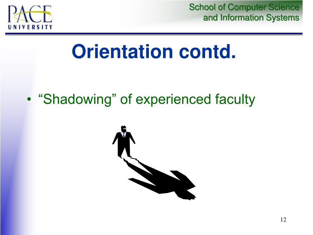 Orientation contd.