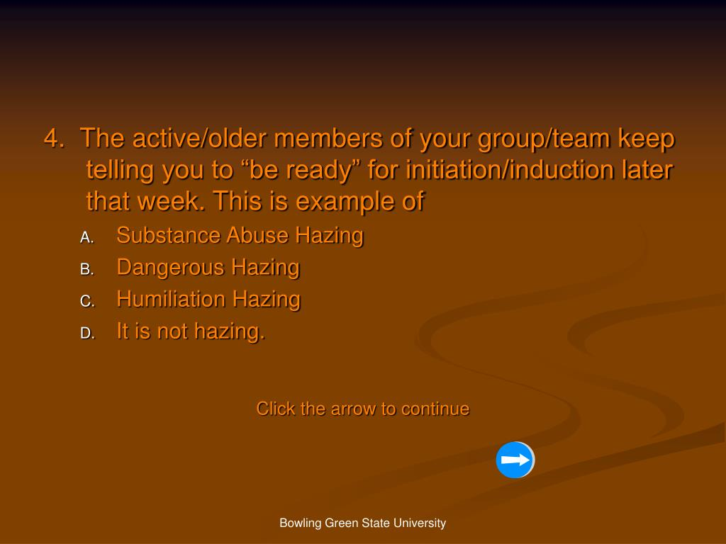 "4.  The active/older members of your group/team keep telling you to ""be ready"" for initiation/induction later that week. This is example of"