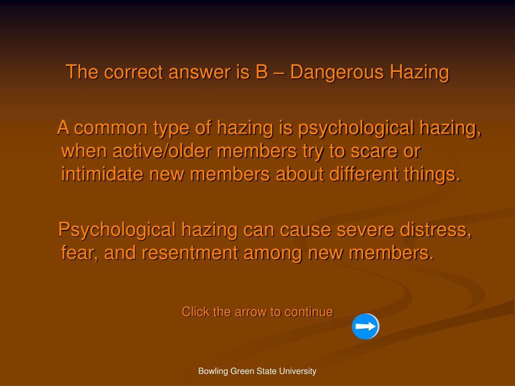 The correct answer is B – Dangerous Hazing