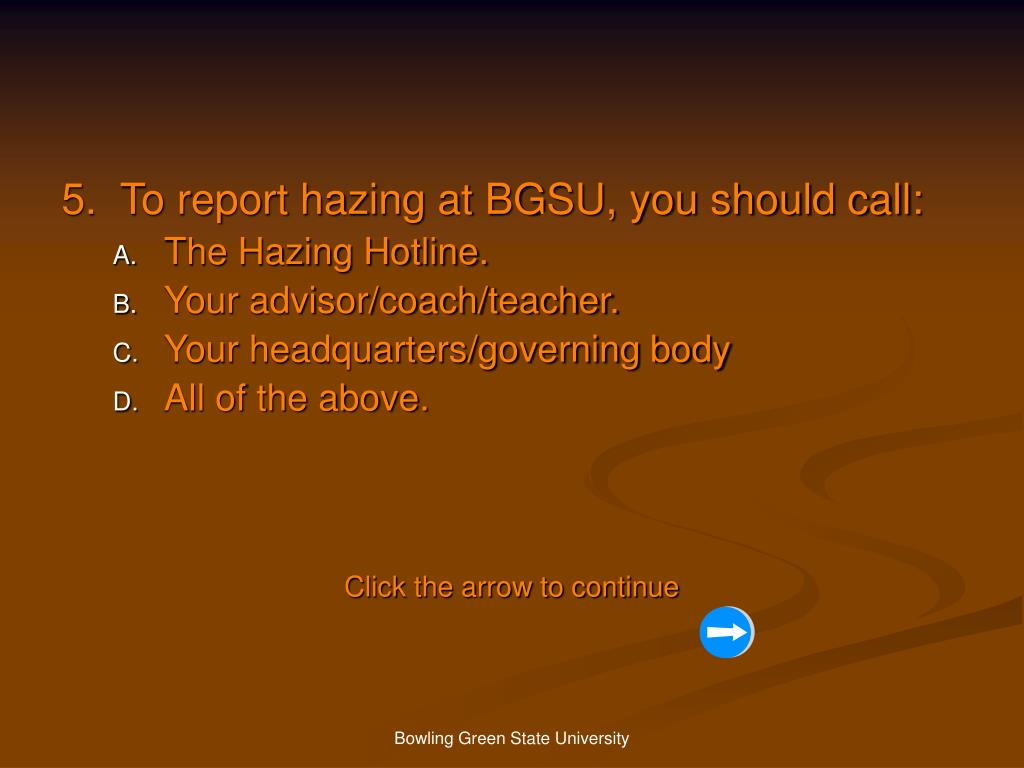 5.  To report hazing at BGSU, you should call: