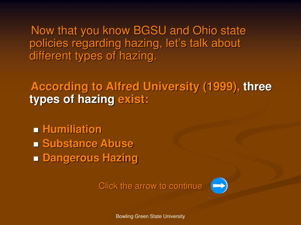 Now that you know BGSU and Ohio state policies regarding hazing, let's talk about different types of hazing.