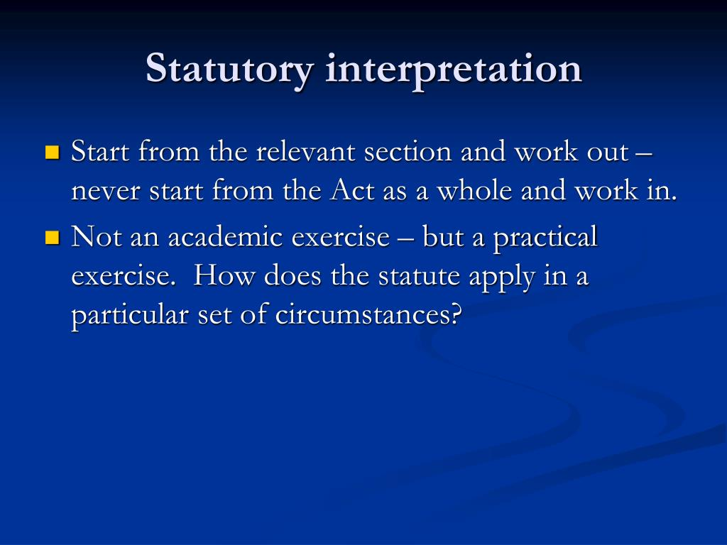 statutory interpretation What is statutory interpretation the three principal rules of statutory interpretation, relevant case law of the literal golden and mischief rules, defects of applying the literal rule, utilising the narrow and wide approach, the judges discretion is supreme.